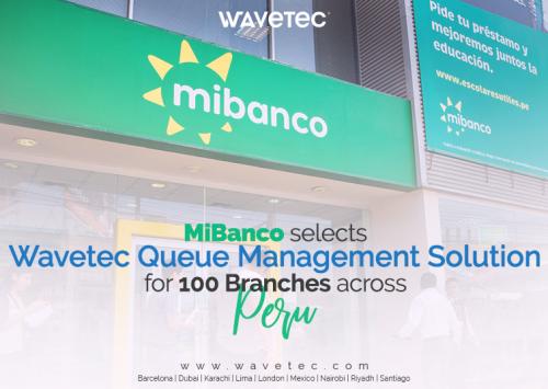 Wavetec deploys integrated Queue Management & Digital Signage Solution at 100 MiBanco Bank branches across Peru